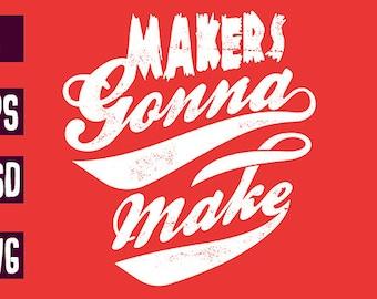 Makers gonna make T-shirt design clipart .ai .PSD .SVG