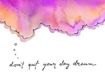 Don't quit your day dream print