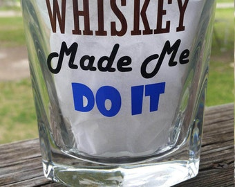 Whiskey Made Me Do It / Whiskey Glass / Grooms Gift / Husband Gift / Whiskey / Best Friend Gift / Mens Gift / Shot Glass