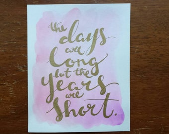 The days are long but the years are short Hand Lettered Watercolor Painting Canvas Quote Art Home Decor Wall Hanging Inspirational Sign