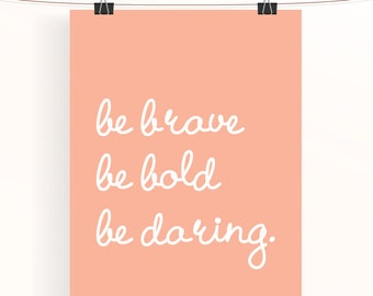 Peach motivational typography poster - be brave, be bold, be daring. - inspirational print - home wall art - home decor - nursery print