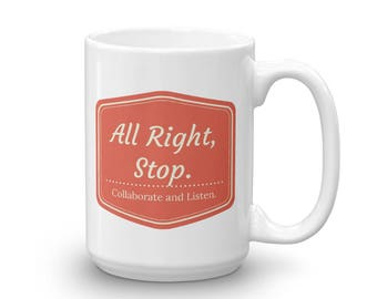 All Right Stop, Collaborate and Listen Coffee Mug