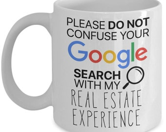 Funny Coffee Mug Gifts for Real Estate Agents - Please Do Not Confuse Your Google Search With My Real Estate Experience
