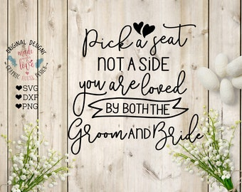 wedding svg, pick a seat svg, pick a seat not a side you are loved by both the Groom and Bride Cut File in SVG, DXF, PNG, Groom Bride svg