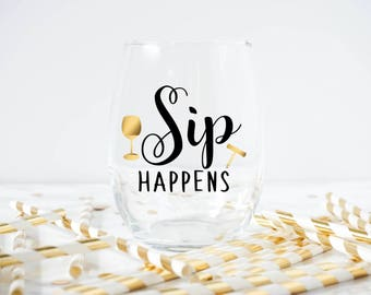 Sip Happens Wine Glass- Funny Wine Glass- Best Friend Gift- Wine Lover Gift- Sip Happens- Funny Gifts- White Elephant Gift
