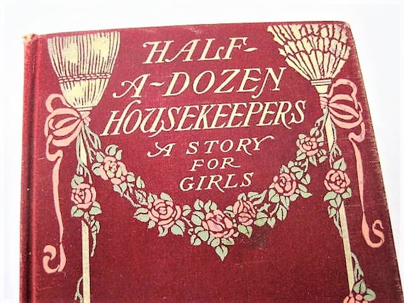 Antique Book, Half-A-Dozen Housekeepers, A Story For Girls In Half A Dozen Chapters, By Kate Douglas Wiggin, Copyright 1903, Antique Book
