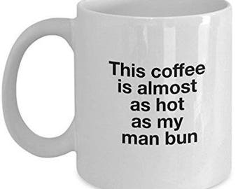 Man Bun Mug,  Man Bun Gift, Husband Mug, Boyfriend Mug, Husband gifts, boyfriend gift, funny coffee mug, Hot boyfriend gift