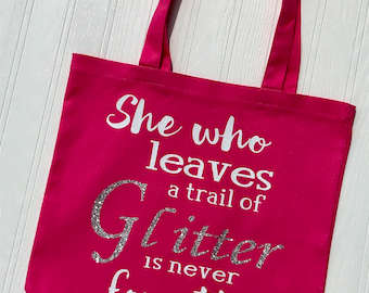 She Who Leaves a Trail of Glitter is Never Forgotten - Gift Tote For Her - Girl Power - Bridesmaid Tote - Pink Tote - Once Upon a Fairy Tale