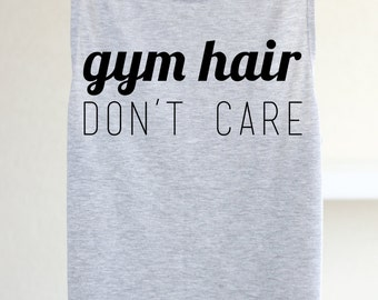 Gym Hair Don't Care - Muscle Tank - Gym Muscle Tank - Funny Workout Tank - Funny Gym Tank - Funny Tank - Exercise Tank