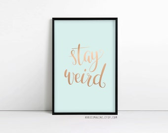 Stay Weird - inspirational quote - typography print - motivational - mint green - duck egg blue - faux rose gold - faux copper