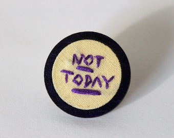 Not Today Pin, Mood,  Handmade, Embroidered, Wooden pin, Lapel pin, Gift, One of a kind