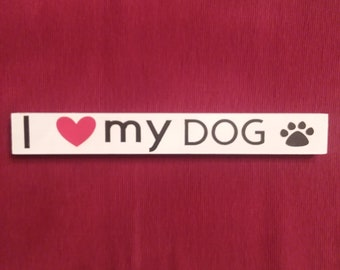 I Love My Dog Wood Sign