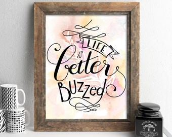 Life is better buzzed, coffee quotes, coffee art, coffee prints