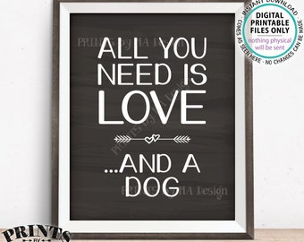 """All You Need Is Love and a Dog Sign, I Love Dogs, Love a Dog, Need a Dog, Love Your Dog, PRINTABLE 8x10/16x20"""" Chalkboard Style Sign <ID>"""