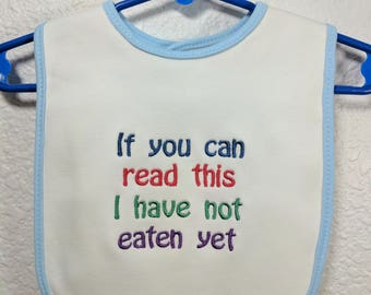 Baby Bib with If You can read this I have not eatten yet design.