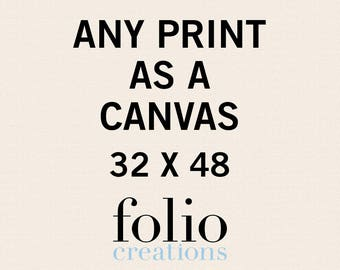Any Print as a Canvas - 32x48 Inches - Canvas Art Print - Canvas Wall Art - Gallery Wrapped Canvas - Stretched Canvas Print - Canvas Poster