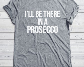 I'll be there in a Prosecco Shirt