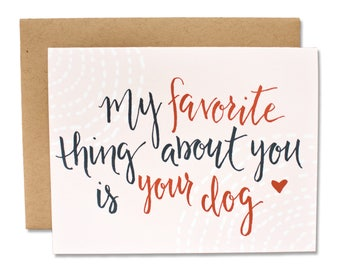 My Favorite Thing About You Is Your Dog - Friendship/Love Card
