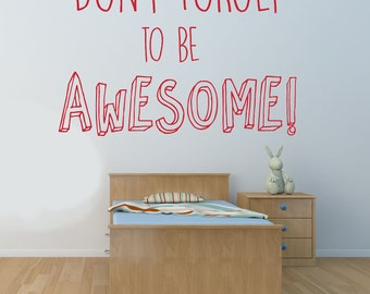Don't forget to be Awesome Quote, Vinyl Wall Art Sticker, Decal. Home, Wall Decor. Children's bedroom, Nursery, Playroom Decor