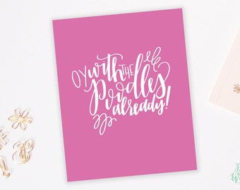 Oy with the Poodles Already! - Gilmore Girls Quote - Hand Lettered Print