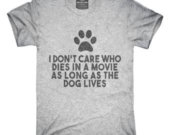 I Don't Care Who Dies In Movie As Long As Dog Lives T-Shirt, Hoodie, Tank Top, Gifts