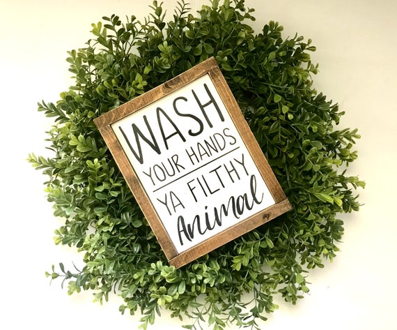 Wash Your Hands You Filthy Animal | Bathroom Sign | Kid's Bathroom Sign | Funny Sign | Farmhouse Sign | Fixer Upper