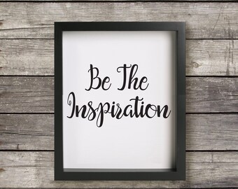 Be The Inspiration, Art Print, Digital Download, Wall Art, Quote, Instant Download, 8 X 10, Minimalist, Black and White, Typography