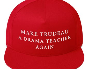 make trudeau a drama teacher again hat Flat Bill Cap
