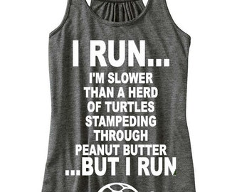 I Run I'm Slower Than A Herd Of Turtles Stampeding Through Peanut Butter But I Run Flowy Tank Top Women's Tank Workout Tank Running Top