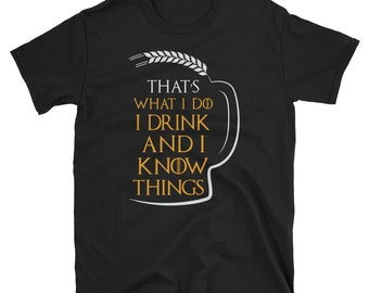 That's What I Do I Drink And I Know Things T Shirt Beer Craft Beer Beer Gifts Beer Nerd Beer Advocate Beer Drinker Drinker Love Beer