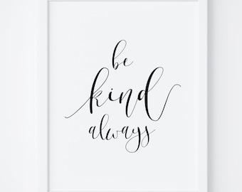 Be Kind Always Print. Printable Art. Quote Print. Wall Art Print. Home Decor. Typography Print. Calligraphy Print. Wall Art. Office Decor