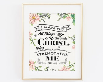Bible Verse Printable Art Print, I Can Do All Things Through Christ Who Strengthens Me, Philippians 4:13, Floral Bible Verse scripture print
