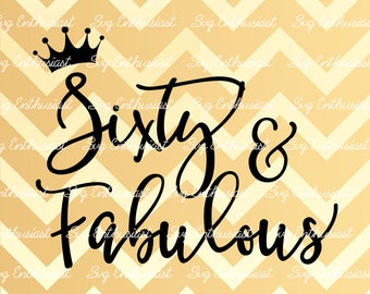 Sixty and Fabulous SVG, 60th SVG, Sixtieth SVG, 60th Birthday Svg, 60 & Fabulous Svg, Svg Cut Files, Clip Art, Vector, Svg Sayings