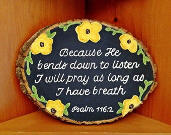 Wood Slice Sign, Because He Bends Down to Listen, Psalm 116:2, Wood Slice Art, Bible Verse on Wood, Wood Scripture Sign, Prayer Sign