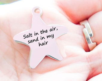 Stainless Steel Starfish Charm, Salt In The Air Sand In My Hair Charm, Laser Engraved Charm