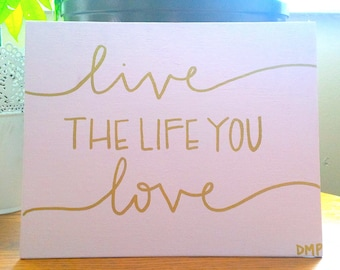"Hand Lettered and Painted ""Live the live you love"" Canvas **Can Customize**"