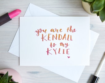 Birthday Card - 'You are the Kendall to my Kylie'   Cards for Her   Best Friend   Handwritten, Calligraphy, Brush Lettering