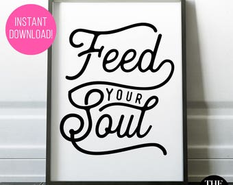 """Printable """"Feed Your Soul"""" - INSTANT DOWNLOAD! Available in A Range of Sizes."""