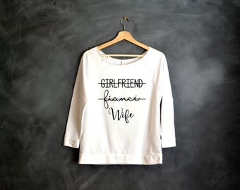 Girlfriend Fiance Wife 3/4 Sleeve Shirt, Bride Sweatshirt, Gift for Bride, Gift for Wife, Just Married, Honeymoon Shirt, Wedding Day Shirt