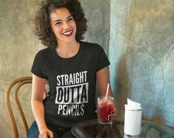 STRAIGHT OUTTA PENCILS Teacher's Shirt as featured in the Huffington Post 23 Hilarious Products Every Teacher Needs