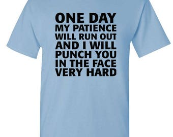 One DAY My PATIENCE Will RUN Out - t-shirt short or long sleeve your choice!