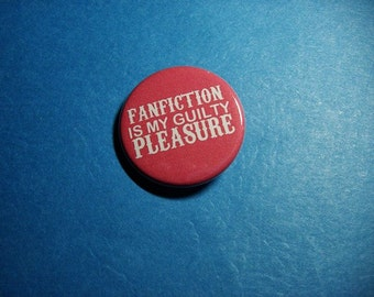 Fanfiction is my Guilty Pleasure Pinback Button (or Magnet)