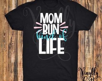 Mom Bun Kind Of Life -  New Item!!  Short Sleeve Black Shirt