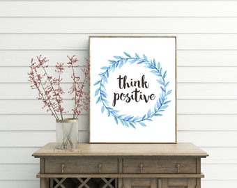Think Positive, printable, think positively, print, wall art, wall decor, motivational wall decor, motivational gifts, motivational, poster