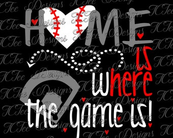 Home is Where The Game Is - Baseball Mom Design - SVG - Vector - Cut File