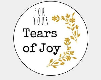 60 For your TEARS of JOY // Happy Tears - Kraft or White round labels/seals - wedding seal 1""