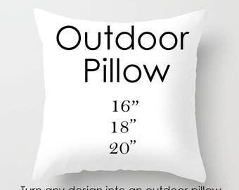 Outdoor Pillow, Outdoor Decor, Patio Pillows, Turn any design into an outdoor pillow!