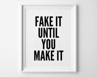 Fake It, Wall art print, poster, typography quote, wall decor, home decor, black and white, minimalist art, fake it until you make it