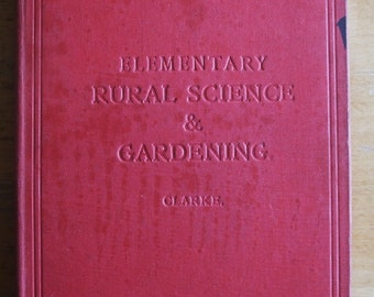 Elementary RURAL SCIENCE and GARDENING by Wm E Clarke Hardcover Book Published by The Normal Press London c1925