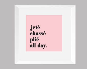 Dance Wall Art - Jete Chasse Plie All Day